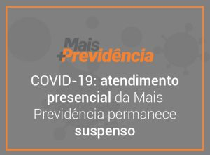 COVID-19: atendimento presencial da Mais Previdência permanece suspenso