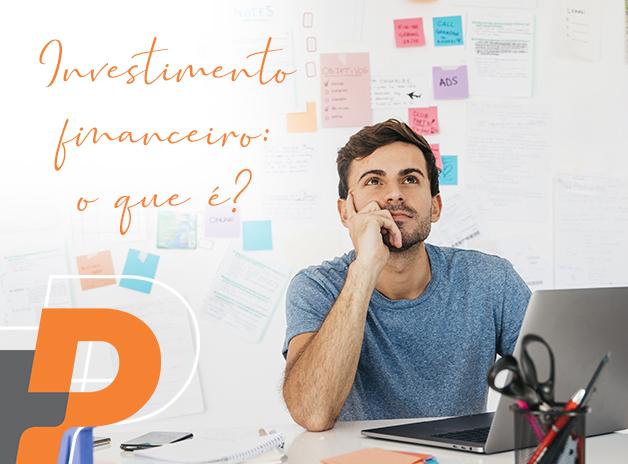 Você sabe o que é investimento financeiro?