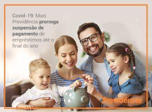 COVID-19: Mais Previdência prorroga suspensão de pagamento de empréstimos até o final do ano