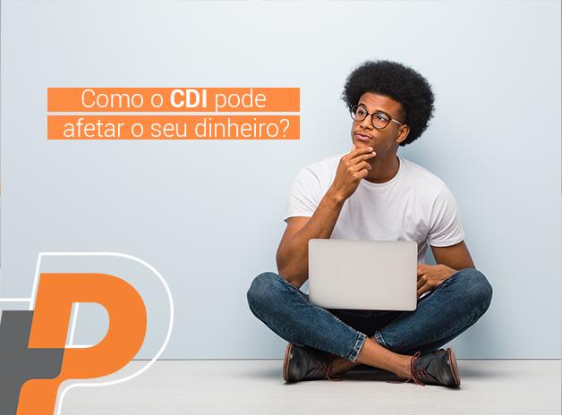 Você sabe como o CDI afeta o seu dinheiro?
