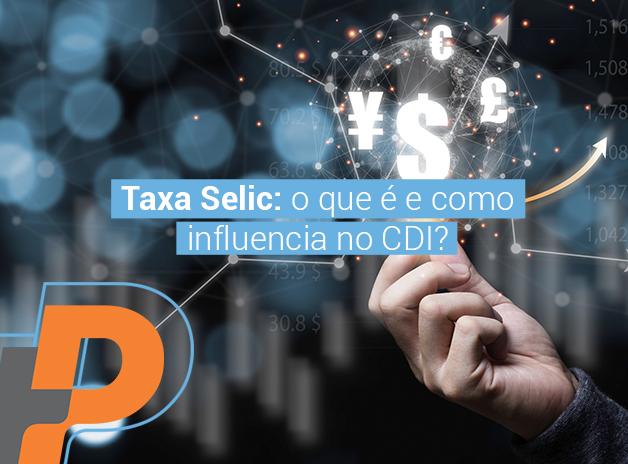 Você sabe o que é Taxa Selic e sua relação com o CDI?
