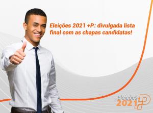 Eleições 2021 +P: lista final com as chapas candidatas já está disponível!